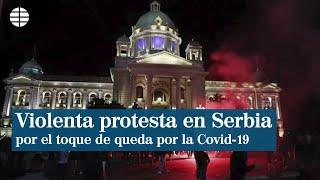 Violenta protesta ante el Parlamento serbio por el toque de queda debido al COVID- 19