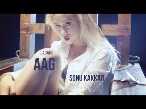 LAGADE AAG LYRICS - Sonu Kakkar   Tony Kakkar
