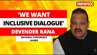 'We Want Inclusive Dialogue' | Devender Rana, Leader, National Conference On NewsX | NewsX - NEWSXLIVE