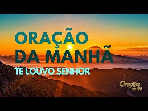 ORAÇÃO DA MANHÃ - TE LOUVO SENHOR