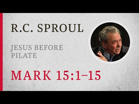 Jesus before Pilate (Mark 15:1-15) – A Sermon by R.C. Sproul