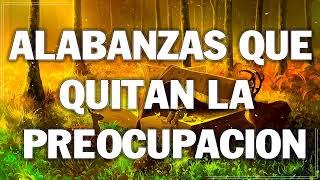 ALABANZAS QUE QUITAN LA PREOCUPACIÓN - HERMOSA MÚSICA CRISTIANA ADORACIÓN Y ALABANZA 2021
