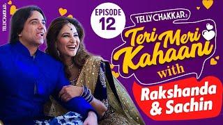 Sachin Tyagi and Rakshanda Khan Love Story I Teri Meri Kahaani - Episode 12 I TellyChakkar - TELLYCHAKKAR