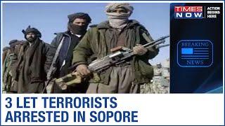 3 LeT terrorists arrested in Sopore, J&K - TIMESNOWONLINE