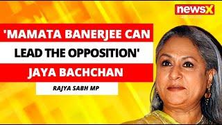 'Mamata Banerjee Can Lead The Opposition' | Rajya Sabha MP Jaya Bachchan On NewsX - NEWSXLIVE