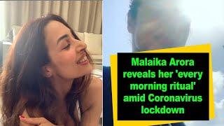 Malaika Arora reveals her 'every morning ritual' amid Coronavirus lockdown - IANSINDIA