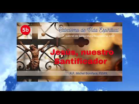 5b Jesús nuestro Santificador   Catecismo de Vida Espiritual
