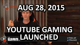 The WAN Show - YouTube Gaming is here! Also.. Technical Difficulties - August 28, 2015
