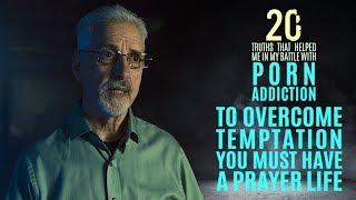 Overcome Temptation Through a Prayer Life | 20 Truths that Help in the Battle with Porn Addiction