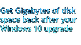 Windows 10 Tip - Free up Gigabytes of disk space after your upgrade