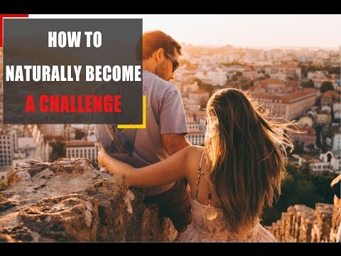 Video: How to naturally become a challenge  - Check here: https://www.youtube.com/watch?v=NjsaqAHC3WQ