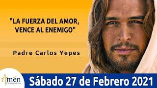 Evangelio De Hoy Sábado 27 Febrero 2021 . Mateo 5,43-48 l Padre Carlos Yepes