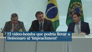 El vídeo bomba que podría llevar a Bolsonaro al 'impeachment'