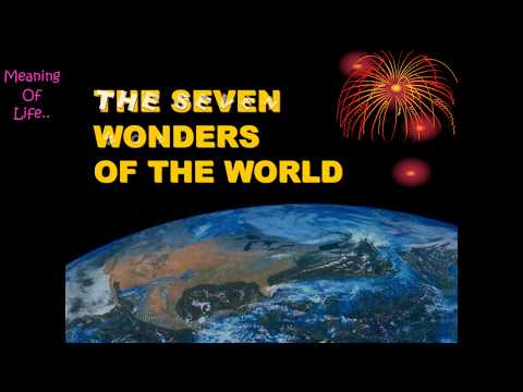 Meaning Of Life - The REAL 7 Greatest Wonders Of The World