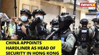 China appoints hardliner as head of security in Hong Kong | NewsX - NEWSXLIVE