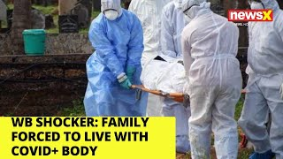 WB Shocker: Family forced to live with covid+ body | NewsX - NEWSXLIVE