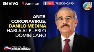 Ante el Coronavirus, Danilo Medina habla al pueblo Dominicano