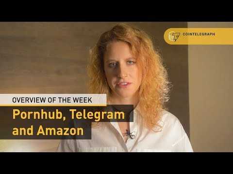Pornhub, Telegram and Amazon: Overview of the Week | Cointelegraph