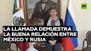 La embajadora de México en Rusia celebra el diálogo entre AMLO y Putin