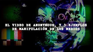 El video de Anonymous, y 3 ejemplos de manipulación de los medios