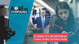 El COVID-19 y los disturbios le dan el triunfo electoral a Trump
