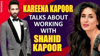 Kareena Kapoor opens up about working with Shahid Kapoor | Checkout what has Bebo got to share | - TELLYCHAKKAR