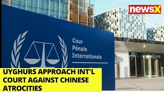 Uighurs approach ICC against Chinese atrocities | NewsX - NEWSXLIVE