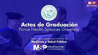 Actos de Graduación Ponce Health Sciences University
