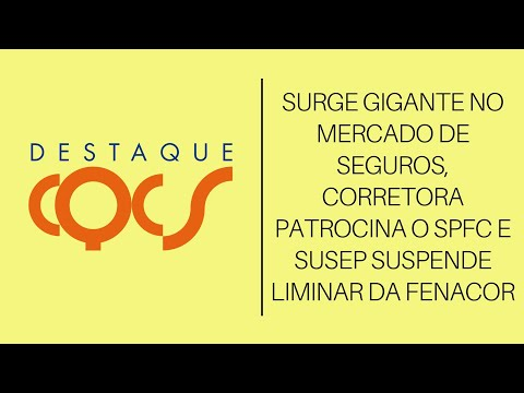 Imagem post: Surge gigante no mercado de Seguros, Corretora patrocina o SPFC e Susep suspende liminar da Fenacor