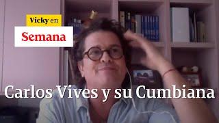 ????Entrevista a Carlos Vives, su Cumbiana y lo que pasa con los artistas en pandemia | Vicky en Semana