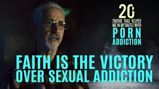 Faith is the Victory Over Sexual Addiction | 20 Truths that Help in the Battle with Porn Addiction