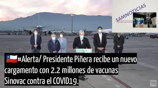 Presidente Piñera recibe un nuevo cargamento con 2.2 millones de vacunas Sinovac contra el COVID-19