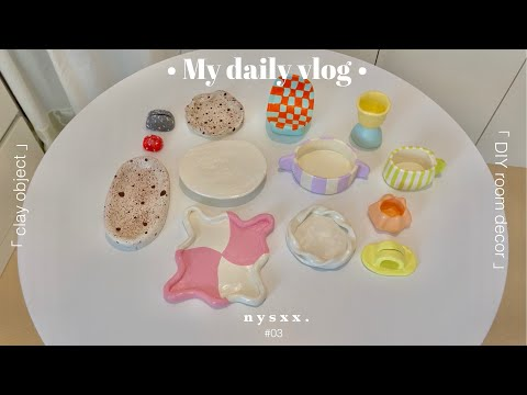 •My-daily-vlog-03•「Clay-Object