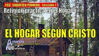 EL HOGAR SEGÚN CRISTO - ESC SAB PIONERA 3er Trimestre - Lección 1