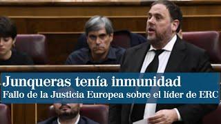 Junqueras tenía que haber sido eurodiputado y gozar de su inmunidad, según la Justicia europea