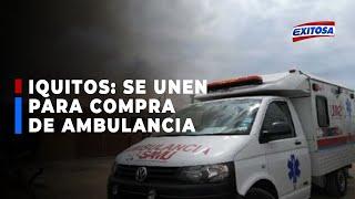 ????????Ciudadanos se unen para la compra de una ambulancia para el Hospital Regional de Iquitos