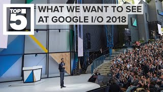 What we want to see at Google I/O 2018