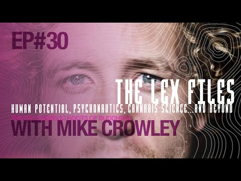 The Psychedelic Roots of Buddhism with Mike Crowley | The Lex Files | Ep. 30