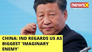 China: India regards China its biggest 'imaginary' enemy' | NewsX - NEWSXLIVE