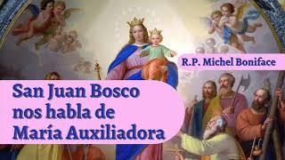 San Juan Bosco nos habla de María Auxiliadora