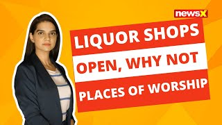 LIQUOR SHOPS OPEN, WHY NOT PLACES OF WORSHIP? | NewsX - NEWSXLIVE