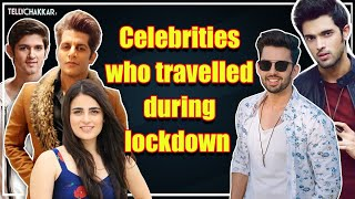 Parth Samthaan, Rohan Mehra, Himansh Kohli, & many other celebrities shares lockdown travel diaries - TELLYCHAKKAR