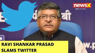 Ravi Shankar Prasad Slams Twitter | 'Failed To Comply With Guidelines' | NewsX - NEWSXLIVE