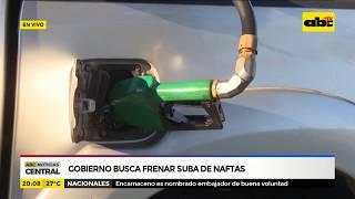 Gobierno busca frenar suba de naftas