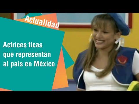 Actrices ticas que presentan al país en México   Actualidad