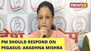 'PM Should Respond On Pegasus Allegations' | Cong Leader Aradhna Mishra On NewsX | NewsX - NEWSXLIVE