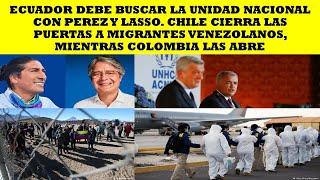 ECUADOR DEBE BUSCAR LA UNIDAD NACIONAL CHILE CIERRA LA PUERTA COLOMBIA LAS ABRE A VENEZOLANOS