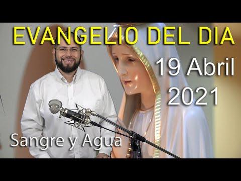 Evangelio Del Dia de Hoy - Lunes 19 Abril 2021- Haz Todo Por Amor a Dios - Sangre y Agua