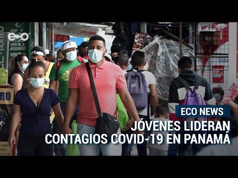 Jóvenes lideran contagios COVID-19 en Panamá | ECO News