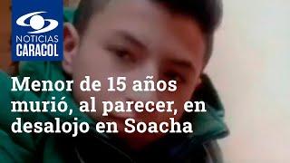 Menor de 15 años murió, al parecer, en desalojo en Soacha y testigos responsabilizan a la Policía